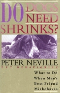 Do Dogs Need Shrinks?: What to Do When Mans Best Friend Misbehaves  by  Peter Neville