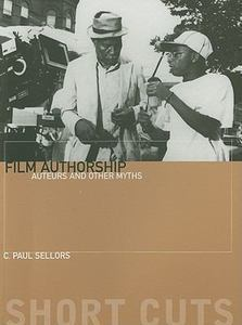 Film Authorship: Auteurs And Other Myths  by  C.P. Sellors