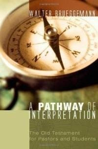 A Pathway of Interpretation: The Old Testament for Pastors and Students Walter Brueggemann