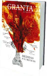 Granta em Português #10: Medidas extremas Granta: The Magazine of New Writing