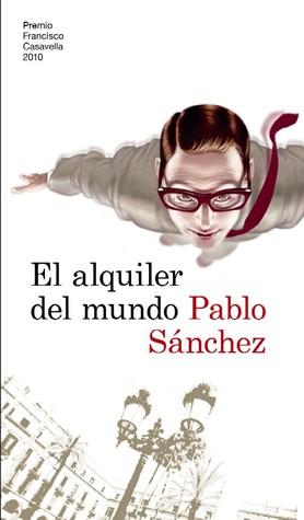 El alquiler del mundo  by  Pablo Sánchez