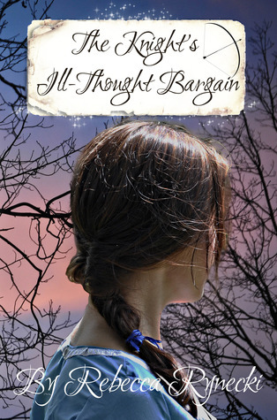 The Knights Ill-Thought Bargain (Alaina Downs, #2)  by  Rebecca Rynecki