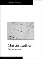 Martin Luther. Üks inimsaatus  by  Lucien Febvre