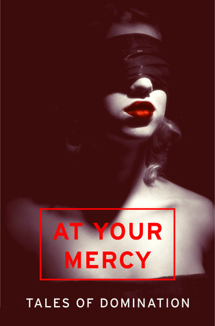 At Your Mercy: Tales of Domination  by  Chrissie Bentley
