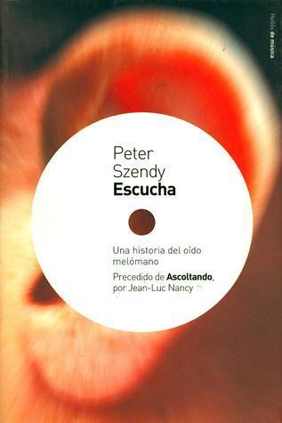 Escucha : Una historia del oído melómano Peter Szendy
