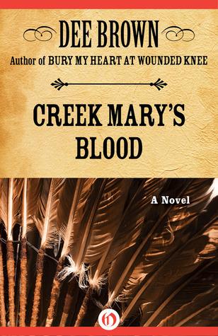 Creek Marys Blood: A Novel Dee Brown
