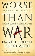 Worse Than War: Genocide, Eliminationism and the Ongoing Assault On Humanity  by  Daniel Jonah Goldhagen