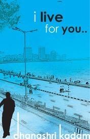 I Live For you  by  Dhanshri Kadam