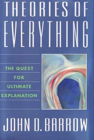 Theories Of Everything - The Quest For Ultimate Explanation John D. Barrow