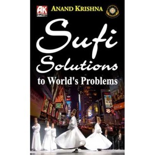 Sufi Solutions to the Worlds Problems  by  Anand Krishna