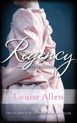 Regency Mistletoe: Moonlight And Mistletoe / A Mistletoe Masquerade Louise Allen