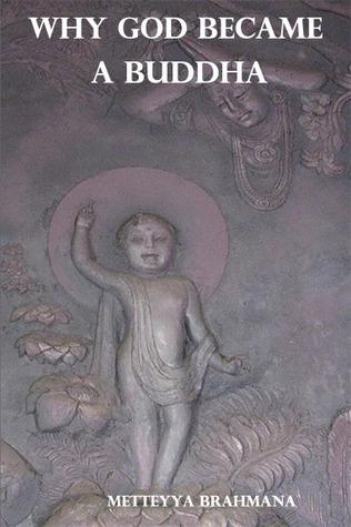 Why God Became a Buddha  by  Metteyya Brahmana