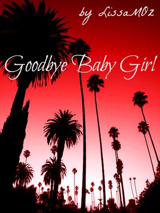 Goodbye Baby Girl  by  lissa M oz