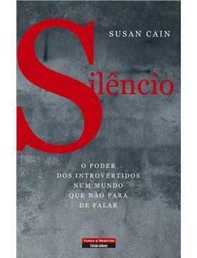 Silêncio - O Poder dos Introvertidos num Mundo que Não Para de Falar Susan Cain