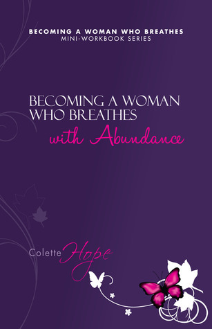 Becoming a Woman Who Breathes With Abundance Colette Hope
