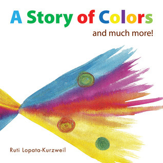 A Story of Colors: And Much More! Ruti Lopata-Kurzweil