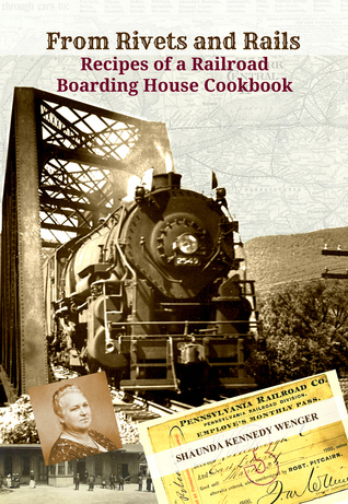 From Rivets and Rails, Recipes of a Railroad Boarding House Cookbook  by  Shaunda Kennedy Wenger