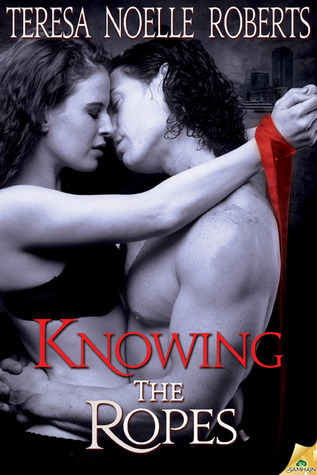 Knowing the Ropes Teresa Noelle Roberts