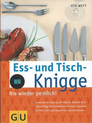 Ess- und Tisch-Knigge  by  Ute Witt