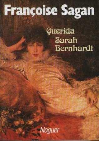 Querida Sarah Bernhardt Françoise Sagan