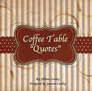 Coffee Table Quotes  by  Jillian Conley