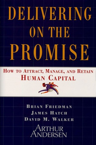 Delivering On The Promise: How To Attract, Manage And Retain Human Capital Brian Friedman