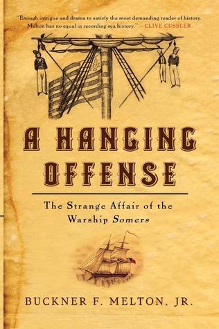 A Hanging Offense: The Strange Affair of the Warship Somers Buckner F. Melton Jr.