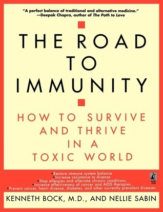 The Road to Immunity: How To Survive and Thrive in a Toxic World  by  Kenneth Bock