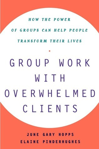 Group Work With Overwhelmed Clients: How the Power of Groups Can Help People Transform  by  June Gary Hopps