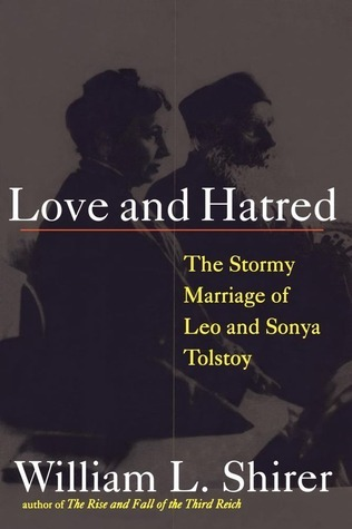 Love and Hatred: The Tormented Marriage of Leo and Sonya Tolstoy  by  William L. Shirer