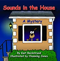 Sounds in the House! A Fun Mystery  by  Karl Beckstrand