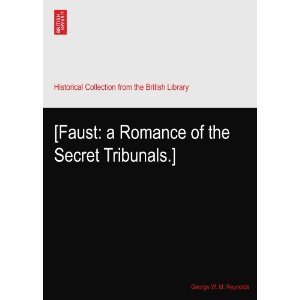 Faust: A Romance of the Secret Tribunals G.W.M. Reynolds