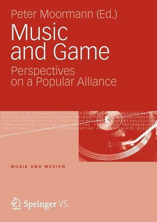 Music and Game: Perspectives on a Popular Alliance Peter Moormann