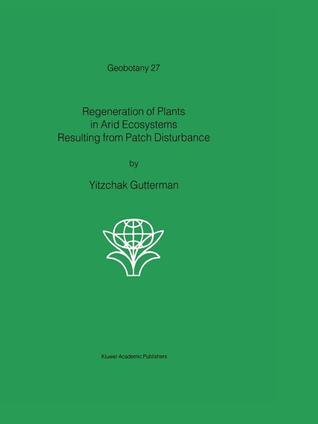 Regeneration of Plants in Arid Ecosystems Resulting from Patch Disturbance Yitzchak Gutterman