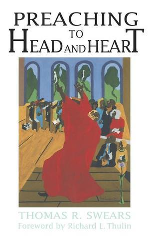 Preaching to Head and Heart  by  Thomas R. Swears