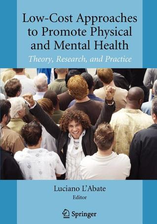 Low-Cost Approaches to Promote Physical and Mental Health: Theory, Research, and Practice  by  Luciano LAbate