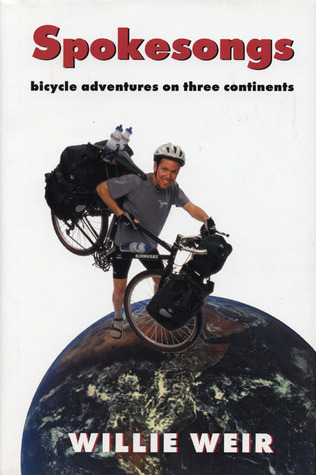 Spokesongs: Bicycle Adventures on Three Continents  by  Willie Weir