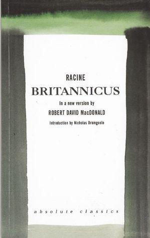 Britannicus: A new version Robert David MacDonald by Jean Racine