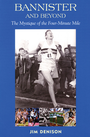 Bannister and Beyond: The Mystique of the Four-Minute Mile Jim Denison