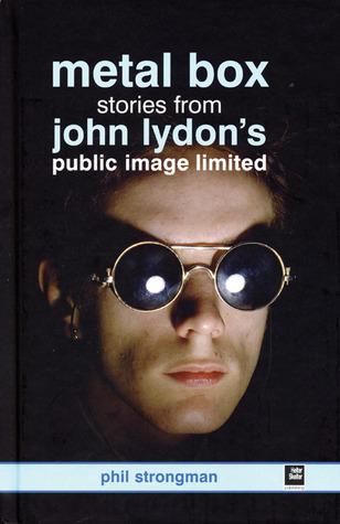 John Lydons Metal Box: The Story of Public Image Ltd Phil Strongman