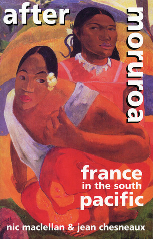 After Moruroa: France in the South Pacific  by  Nic McLellan