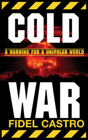Cold War: A Warning for a Unipolar World  by  Fidel Castro