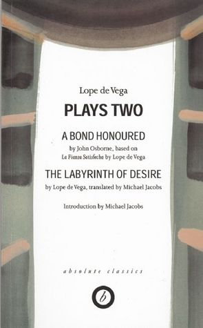 Plays Two: A Bond Honoured / The Labyrinth of Desire  by  Lope de Vega