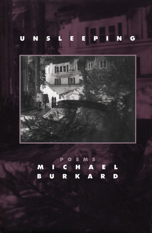 Unsleeping: Poems  by  Michael Burkard