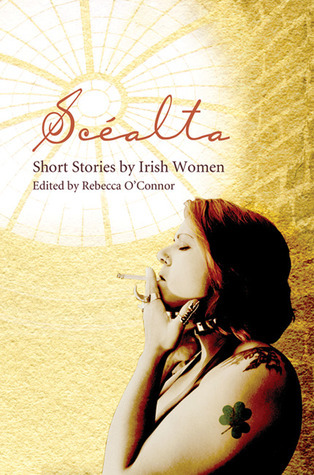 Scéalta: Short Stories Irish Women by Rebecca OConnor