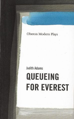 Queuing for Everest (Oberon Modern Playwrights) Judith Adams