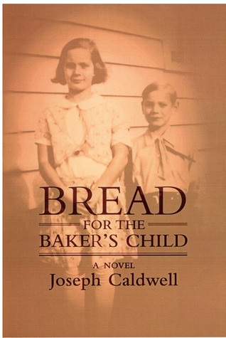 Bread for the Bakers Child: A Novel Joseph Caldwell