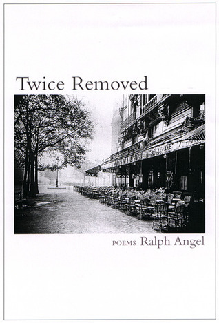 Twice Removed: Poems  by  Ralph Angel