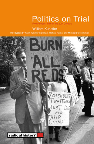 Politics on Trial: Five Famous Trials of the 20th Century William M. Kunstler