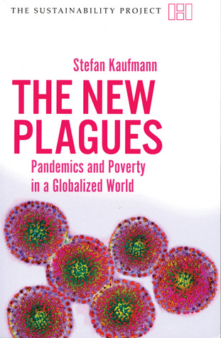 The New Plagues: Pandemics and Poverty in a Globalized World  by  Stefan Kaufmann